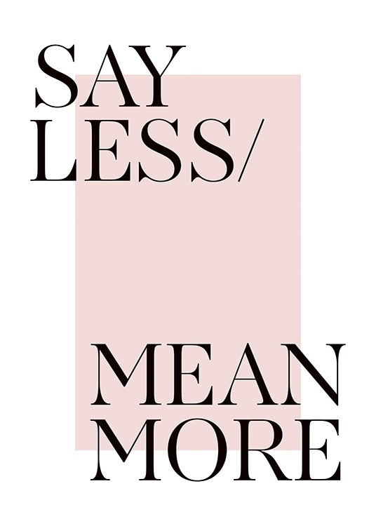 - Quote print in black, white and pink with quote Say less mean more